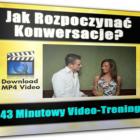 Thumbnail image for Zobacz Video: Jak Swobodnie Rozpoczynać Konwersacje oraz Jak pozbyć się Paraliżującego Strachu Przed Ładnymi Dziewczynami?